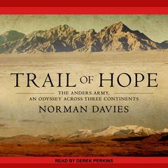 Trail of Hope: The Anders Army, An Odyssey Across Three Continents Audiobook, by Norman Davies