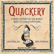 Quackery: A Brief History of the Worst Ways to Cure Everything Audiobook, by Lydia Kang