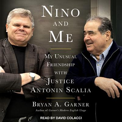 Nino and Me: My Unusual Friendship with Justice Antonin Scalia Audiobook, by Bryan A. Garner