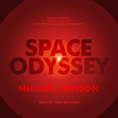 Space Odyssey: Stanley Kubrick, Arthur C. Clarke, and the Making of a Masterpiece Audiobook, by Michael Benson