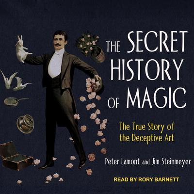 The Secret History of Magic: The True Story of the Deceptive Art Audiobook, by Peter Lamont