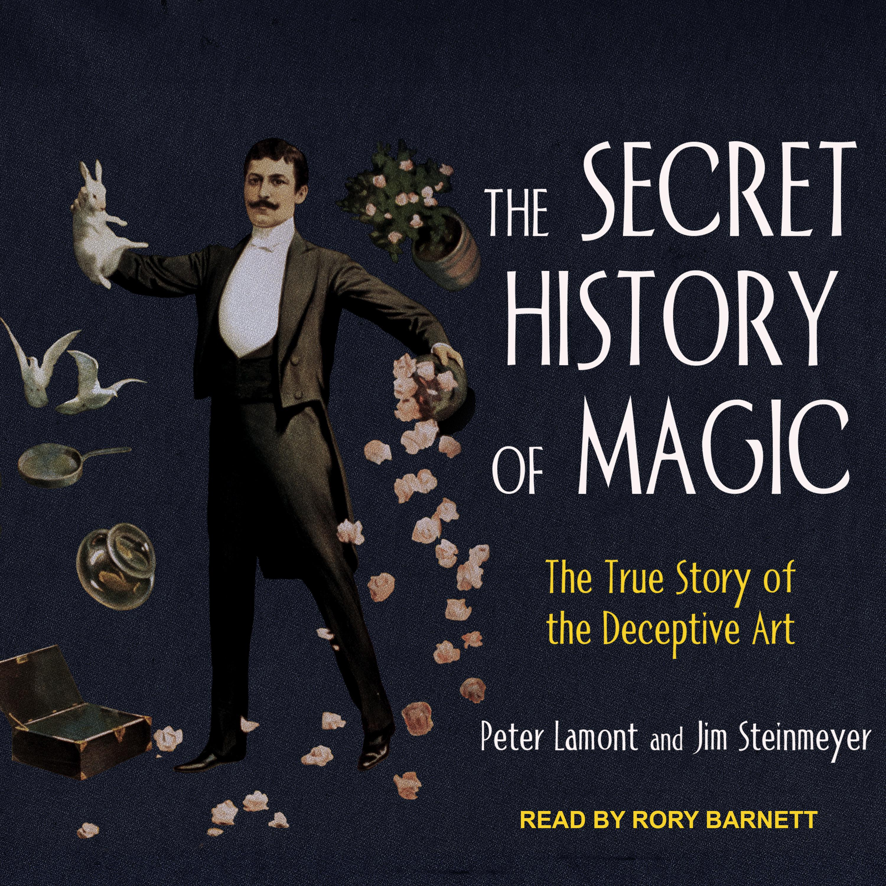 Printable The Secret History of Magic: The True Story of the Deceptive Art Audiobook Cover Art