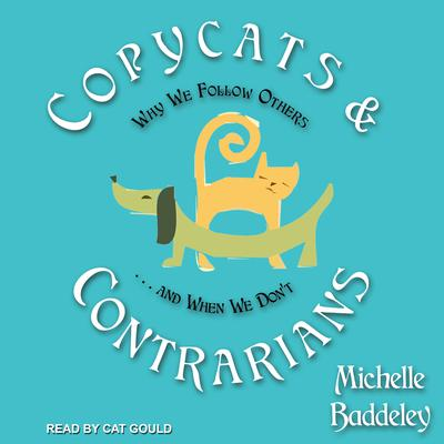 Copycats and Contrarians: Why We Follow Others... and When We Dont Audiobook, by Michelle Baddeley