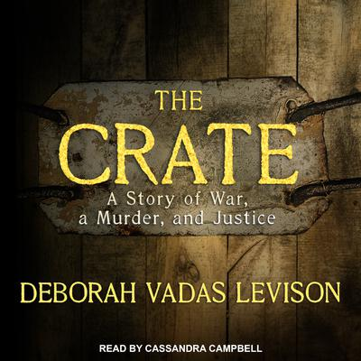 The Crate: A Story of War, a Murder, and Justice Audiobook, by Debbie Levison