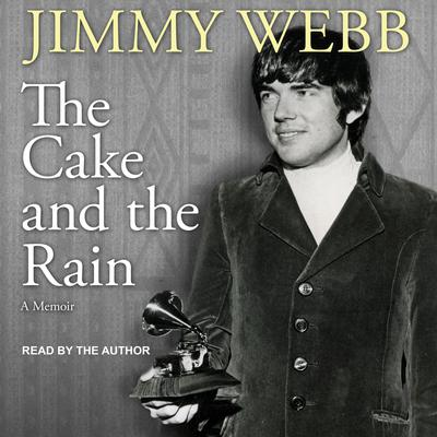 The Cake and the Rain: A Memoir Audiobook, by Jimmy Webb