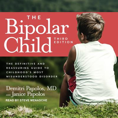 The Bipolar Child: The Definitive and Reassuring Guide to Childhoods Most Misunderstood Disorder Audiobook, by Demitri Papolos
