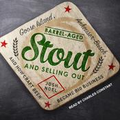 Barrel-Aged Stout and Selling Out: Goose Island, Anheuser-Busch, and How Craft Beer Became Big Business Audiobook, by Author Info Added Soon