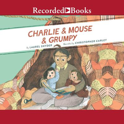Charlie & Mouse & Grumpy Audiobook, by Laurel Snyder