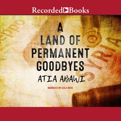 A Land of Permanent Goodbyes Audiobook, by Atia Abawi