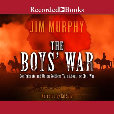 The Boys War: Confederate and Union Soldiers Talk About the Civil War Audiobook, by Jim Murphy