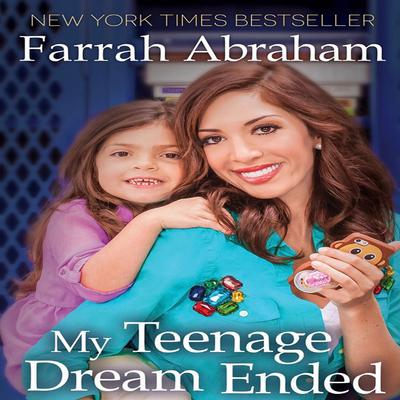 My Teenage Dream Ended Audiobook, by Farrah Abraham