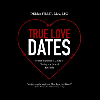 True Love Dates: Your Indispensable Guide to Finding the Love of Your Life Audiobook, by Author Info Added Soon