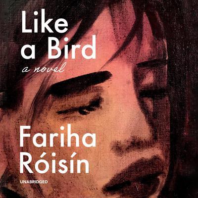 Like a Bird: A Novel Audiobook, by Fariha Róisín