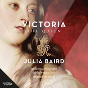 Victoria: The Queen: An Intimate Biography of the Woman Who Ruled an Empire Audiobook, by Julia Baird