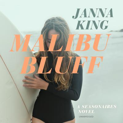 Malibu Bluff: A Seasonaires Novel Audiobook, by Janna King