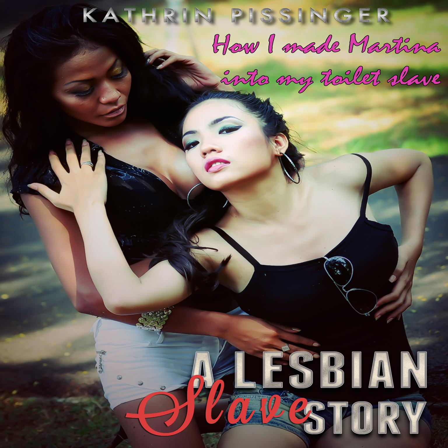 How I made Martina into my toilet slave Audiobook, by Kathrin Pissinger