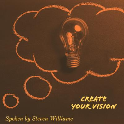 Create Your Vision  Audiobook, by Steven Williams