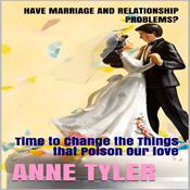 Have Marriage and Relationship Problems?: Time to Change the Things that Poison Our Love Audiobook, by Author Info Added Soon
