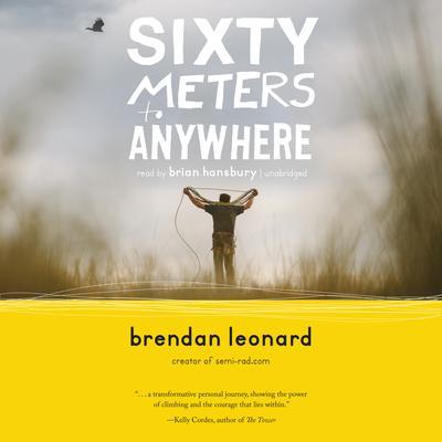 Sixty Meters to Anywhere Audiobook, by Brendan Leonard