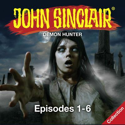 John   Sinclair, Episodes 1–6: Demon Hunter Audiobook, by Gabriel Conroy