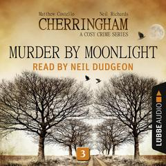 Murder by Moonlight: Cherringham, Episode 3 Audiobook, by Matthew Costello