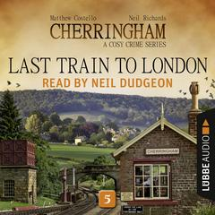 Last Train to London: Cherringham, Episode 5 Audiobook, by Matthew Costello