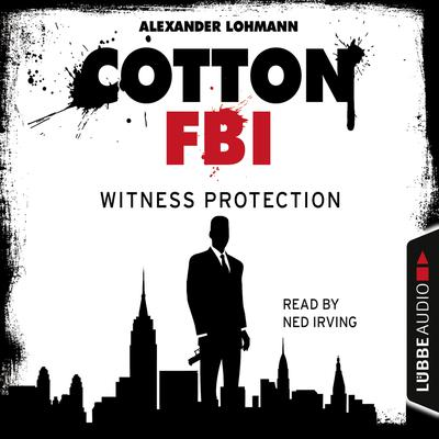 Cotton FBI, Episode 4: Witness Protection Audiobook, by Alexander Lohmann