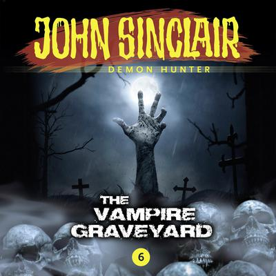 John Sinclair, Episode 6: The Vampire Graveyard Audiobook, by Gabriel Conroy