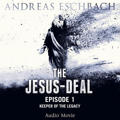 The Jesus-Deal, Episode 1: Keeper of the Legacy Audiobook, by Andreas Eschbach