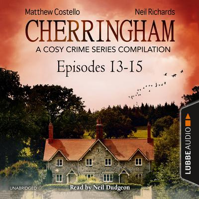 Cherringham, Episodes 13–15: A Cosy Crime Series Compilation Audiobook, by Matthew Costello