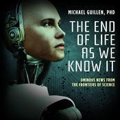 The End of Life as We Know It: Ominous News from the Frontiers of Science Audiobook, by Michael Guillen