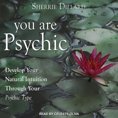 You Are Psychic: Develop Your Natural Intuition Through Your Psychic Type Audiobook, by