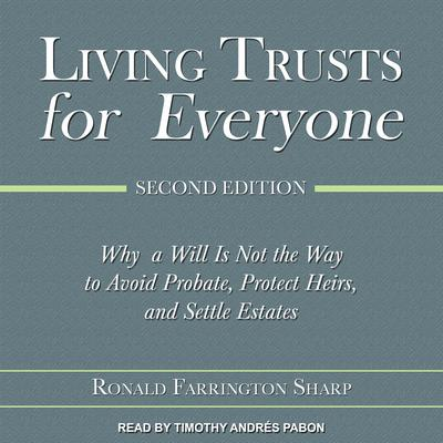Living Trusts for Everyone: Why a Will Is Not the Way to Avoid Probate, Protect Heirs, and Settle Estates (Second Edition) Audiobook, by Ronald Farrington Sharp