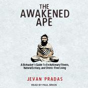 The Awakened Ape: A Biohackers Guide to Evolutionary Fitness, Natural Ecstasy, and Stress-Free Living Audiobook, by Author Info Added Soon
