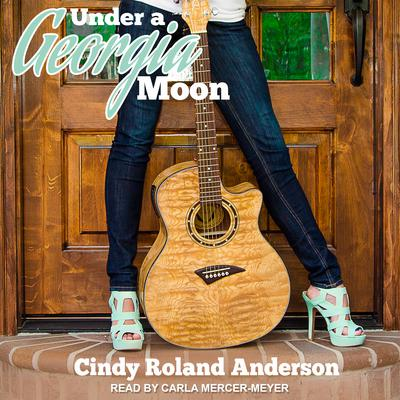 Under a Georgia Moon Audiobook, by Cindy Roland Anderson