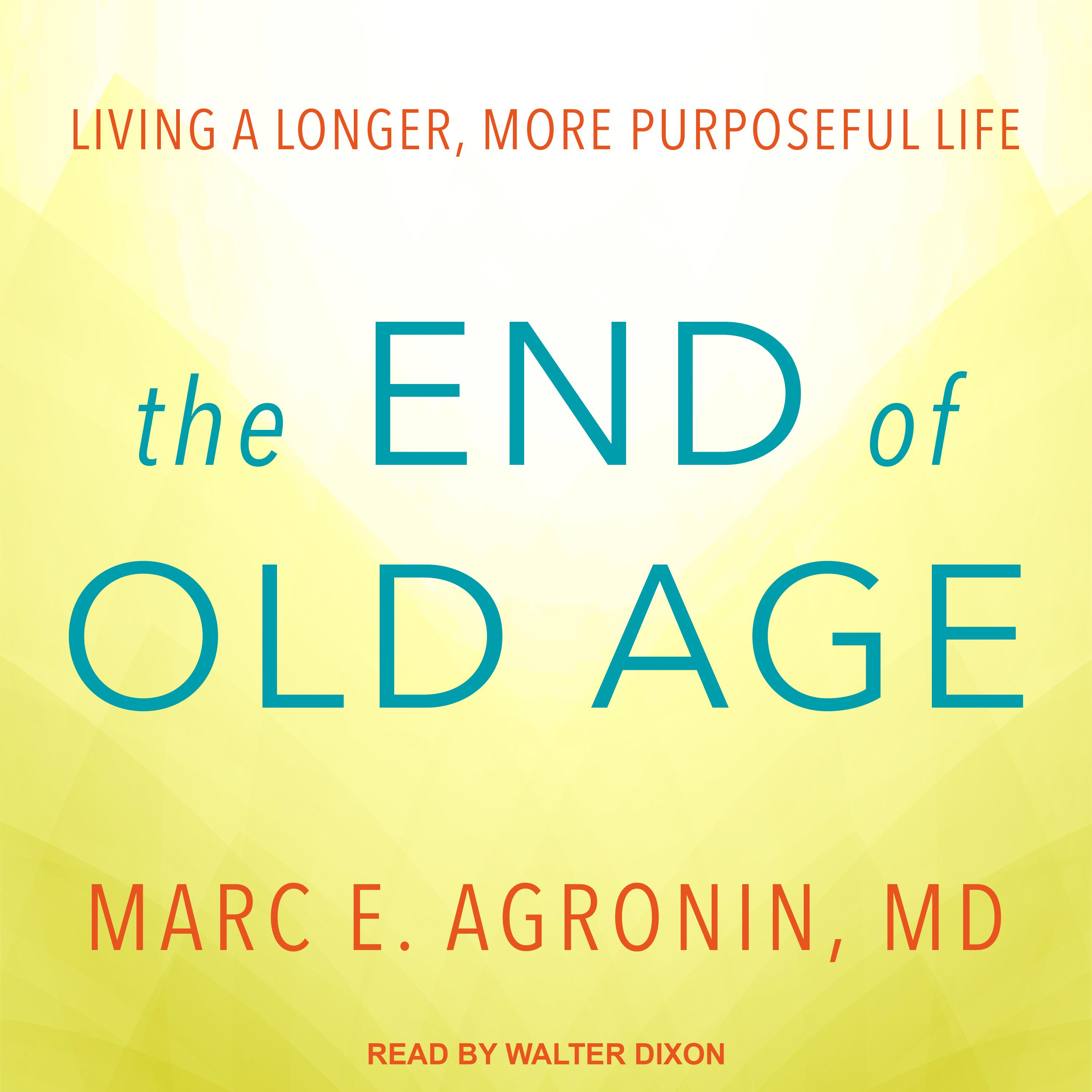 Printable The End of Old Age: Living a Longer, More Purposeful Life Audiobook Cover Art