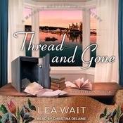 Thread and Gone Audiobook, by Lea Wait