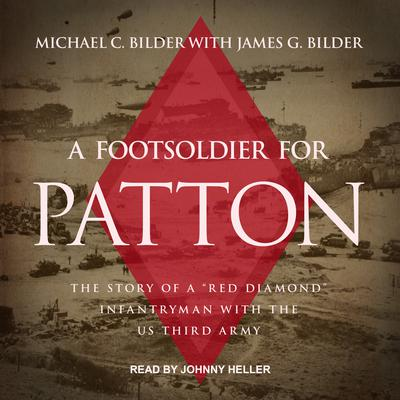 A Foot Soldier for Patton: The Story of a Red Diamond Infantryman with the US Third Army Audiobook, by Michael C. Bilder