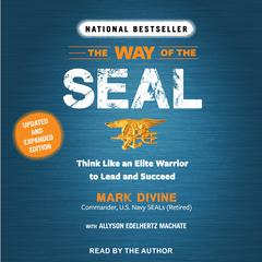 The Way of the Seal: Think Like an Elite Warrior to Lead and Succeed: Updated and Expanded Edition Audiobook, by Mark Divine