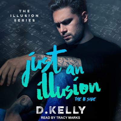 Just an Illusion: The B Side Audiobook, by D. Kelly