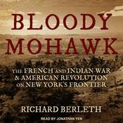 Bloody Mohawk: The French and Indian War & American Revolution on New York's Frontier Audiobook, by Richard Berleth