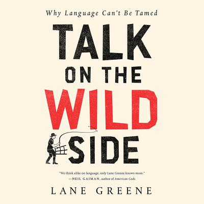 Talk on the Wild Side: Why Language Cant Be Tamed Audiobook, by Lane Greene