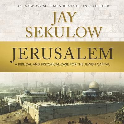 Jerusalem: A Biblical and Historical Case for the Jewish Capital Audiobook, by Jay Sekulow