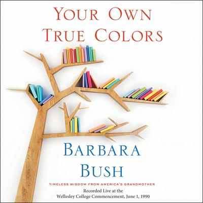 Your Own True Colors: Timeless Wisdom from Americas Grandmother Audiobook, by Barbara Bush