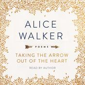 Taking the Arrow out of the Heart Audiobook, by Alice Walker