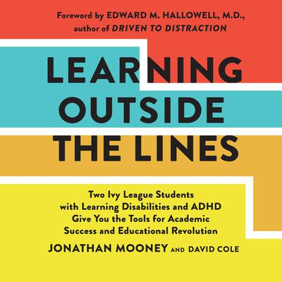 Learning outside the Lines: Two Ivy League Students with Learning Disabilities and ADHD Give You the Tools for Academic Success and Educational Revolution Audiobook, by Jonathan Mooney