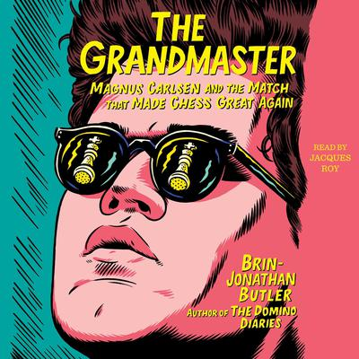The Grandmaster: Magnus Carlsen and the Match That Made Chess Great Again Audiobook, by Brin-Jonathan Butler