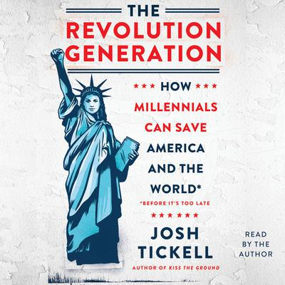 The Revolution Generation: How Millennials Can Save America and the World (before It's Too Late) Audiobook, by Josh Tickell
