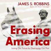 Erasing America: Losing Our Future by Destroying Our Past Audiobook, by Author Info Added Soon