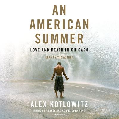 An American Summer: Love and Death in Chicago Audiobook, by Alex Kotlowitz